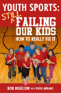 Youth Sports: Still Failing Our Kids -- How to Really Fix It